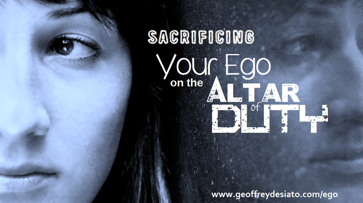 Sacrificing Your Ego on the Altar of Duty